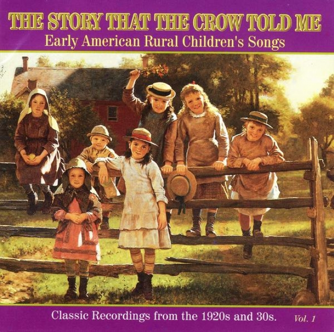 The Story That The Crow Told Me:  Early American Rural Children's Songs, Vol. 1