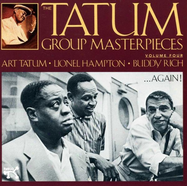 The Tatum Group Masterpieces Volume 4 With Lionel Hampton And Buddy Rich Again!