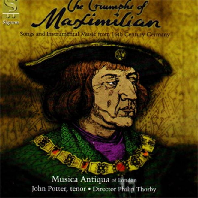 The Triumphs Of Maximilian: Songs And Instrumental Music From 16th Century Germany