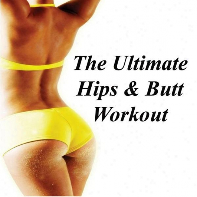 """the Ultimate Hips & Butt Workout Megamix (fitness, Cardio & Aerobic Session) """"even 32 Counts """