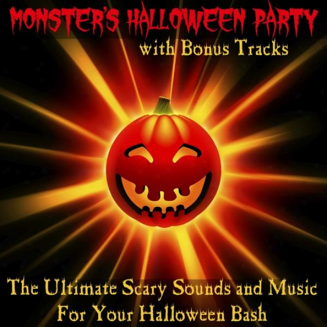 The Ultimate Scary Sounds And Melody For Your Halloween Bash (with Bonus Tracks)