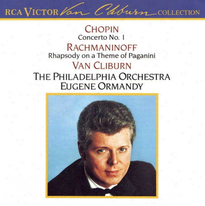 The Van Cliburn Collection: Chopin Concerto No. 1/rachmaninoff Rhapsody On A Theme Of Paganini