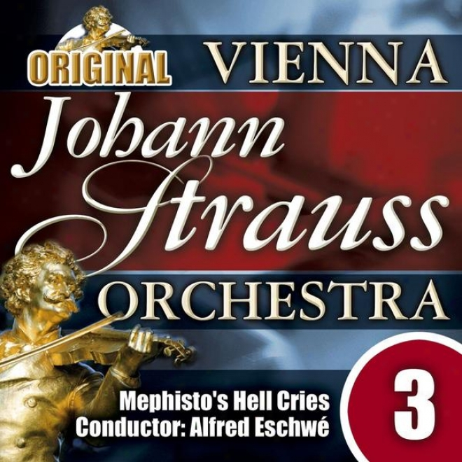The Vienna Johann Strauss Orchestra: Edition 3, Mephisto's Hell Cries - Conductor: Alfred Eschwã©