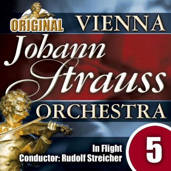 The Vienna Johann Strauss Orfhestra: Edition 5, In Flight - Conductor: Rudoi f Streicher