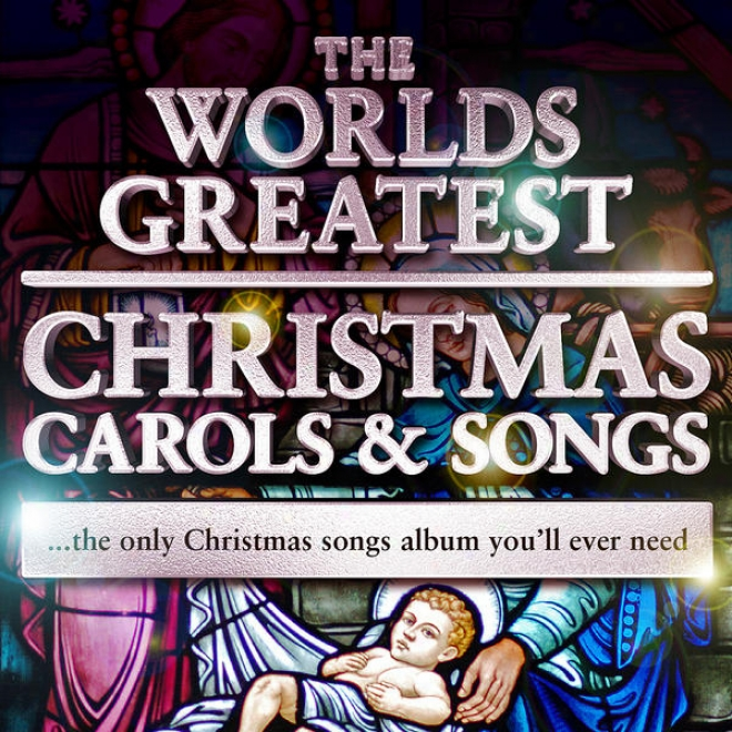The World sGreatest Christmas Carols & Songs - The Only Xmas Songs Album You'll Ever Need