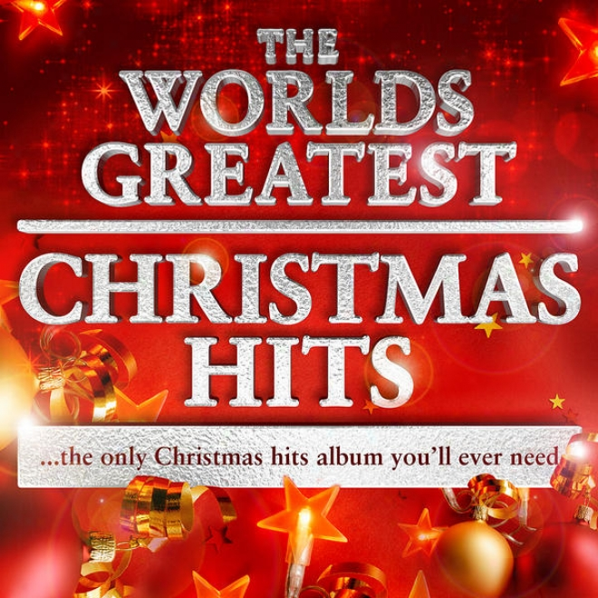 The Worlds Greatest Christmas Hits - The Only Xmas Hits Album You'll Evet Need