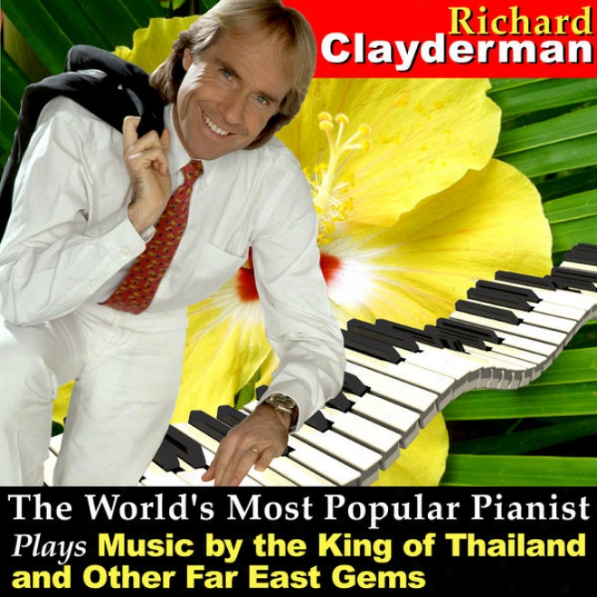 The World's Most Popular Pianist Plays Music By The King Of Thailand And Other Far East Gems