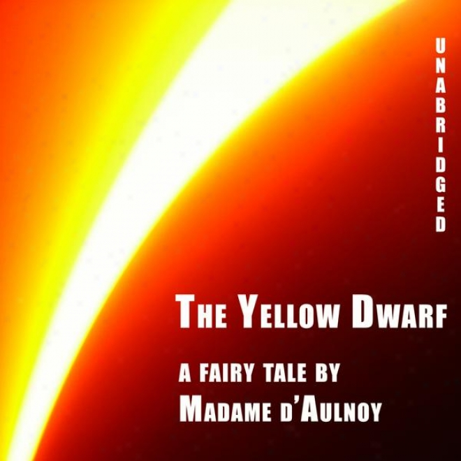 The Yellow Dwarf (unabridged), A French Literary Fairy Tale By Madame D'aulnoy