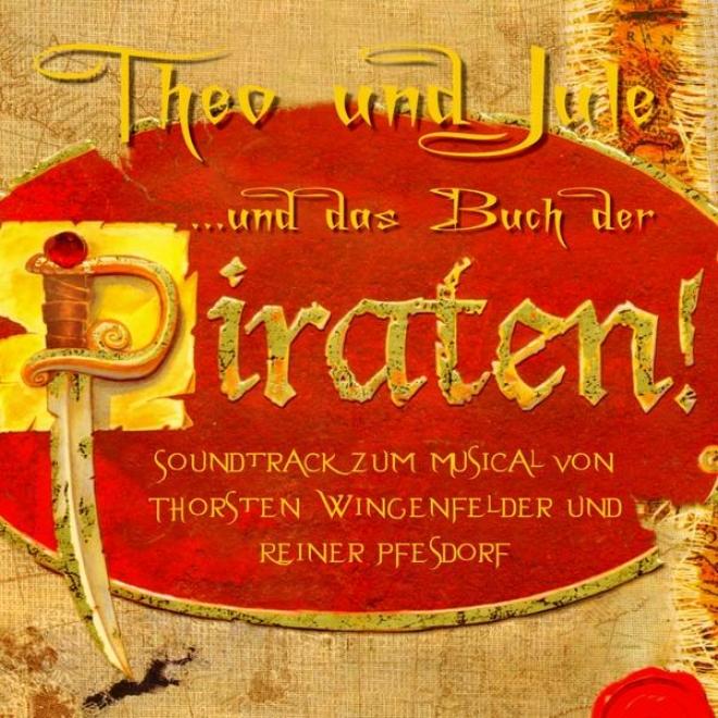 Theo Und Jule ...und Das Buch Der Piraten (soundtrak Zum Musical Von Thorsten Wingenfelder Und Reine Pfesdorf)