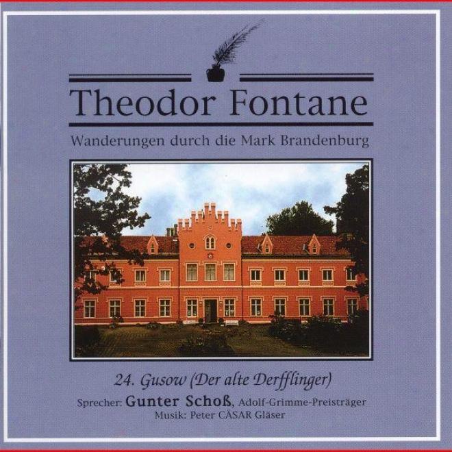 Theodor Fontane: Wanderungen Durch Die Mark Brandenburg. 24. Gusow (der Alte Derfflinger)