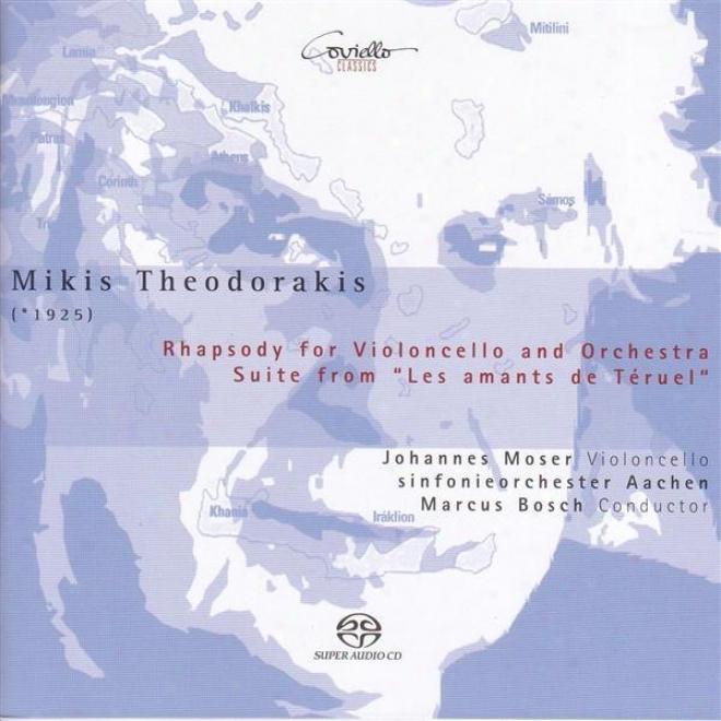 Theodorakis, M.: Rhapsody In favor of Cello And Orchestra / Les Amants De Teruel Suite (moser, Aachen Symphony, Bosch)
