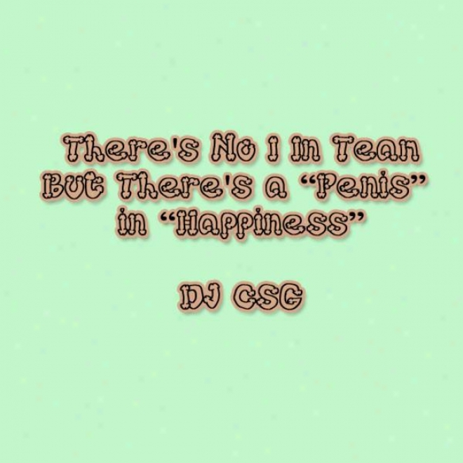"""""""there's No """"""""i"""""""" In """"""""team,"""""""" But There's A """"""""penis"""""""" In """"""""happiness"""""""" (rxplicit Lyric)"""""""
