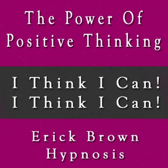 the power and influence of positive thinking