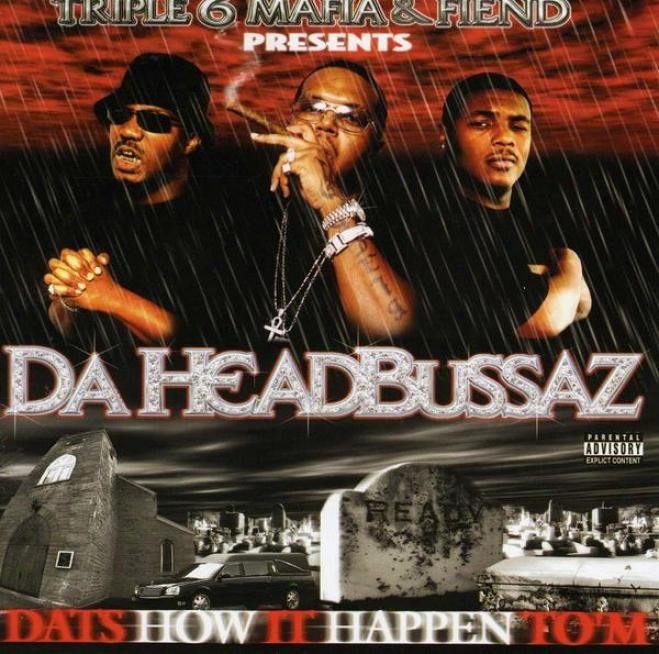 Three 6 Mafia And Fiend Presen : Da Headbussaz - Dat's How It Happen To'm