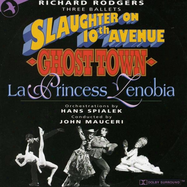 Three Ballets By Richard Rodgers (slaughter On 10th Avenue, Ghost Town, La Princess Zenobia)