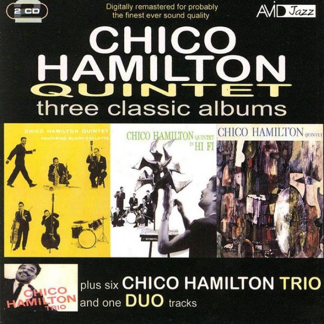 Three Classic Albums Plus (chico Hamiltob Quintet Featuring Buddy Collette / Chico Hamilton Quintet In Hi-fi / Chico Hamilton Quin