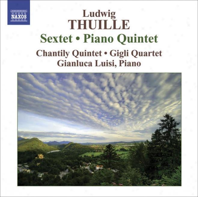 Thuille, L.: Sextet / Piano Quintet (luisi, Chantily Quintet, Gigli Quadtet)