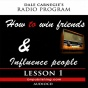 Dale Carnegie's Radio Program: How To Win Friends And Influence People - Lesson 1