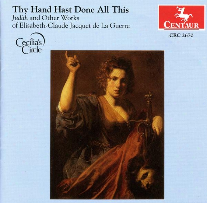 Thy Hand Hast Done All This: Judith And Other Works Of Elisabeth-claude Jacquet De La Guerre