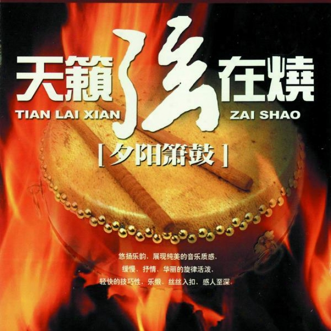 Tian Lai Xian Zai Shao ( San ) Xi Yang Xiao Gu (tlike Chinese Classical - Burning Strings Vol 3: Xiao & Drum Of Setting Sun)