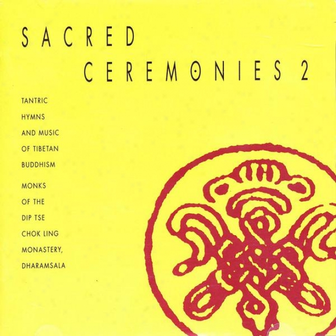 Tibet Sacred Ceremonies, Vol. 2: Ritual Music Of Tibetan Bhudism And Tantdic Hymns