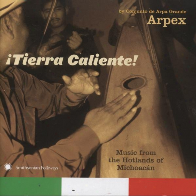 ¢tierra Caliente! Music From The Hotlands Of Michoacã¢n By Conjunto De Arpa Grande Arpex