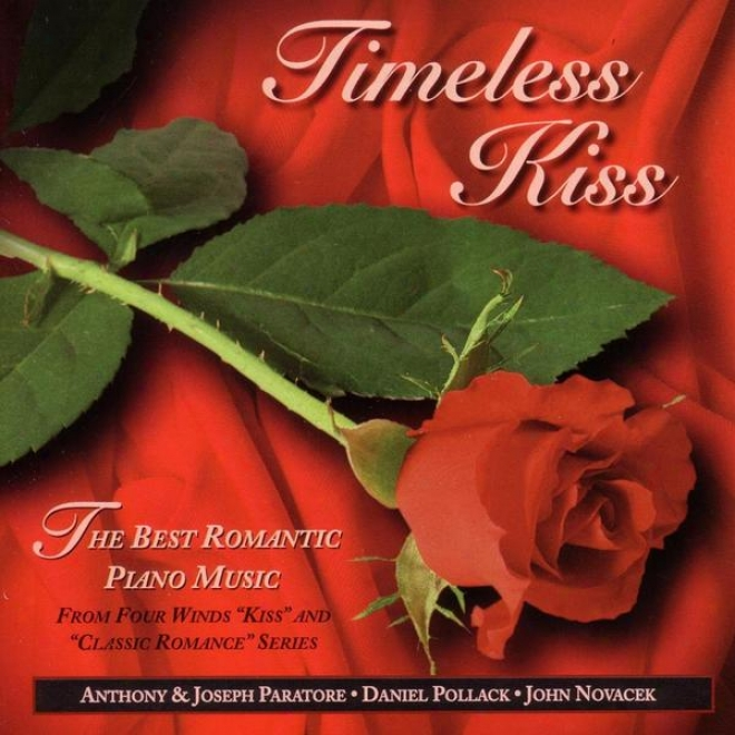 """""""""""""""timelesx Kiss"""""""" ~ The Best Romantic Piano Music From Four Winds """"""""kiss"""""""" And """"""""classic Romance"""""""" Series"""""""