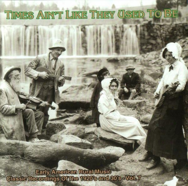 Times Ain't Like They Used To Be Vol. 7: Early American Rural Music Classic Recordings Of 1920's And 1930's Cd