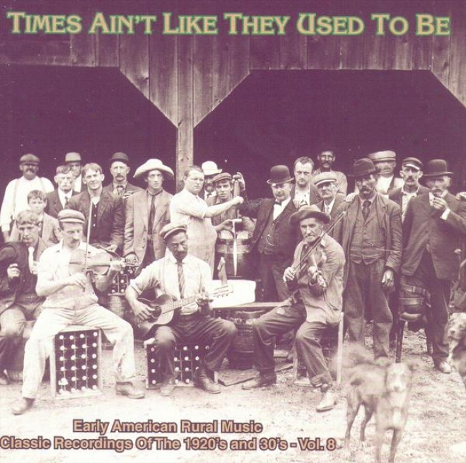 Times Ain't Like They Used To Be Vol. 8: Early American Rustic Music Classic Recordings Of 1920's And 1930's Cd