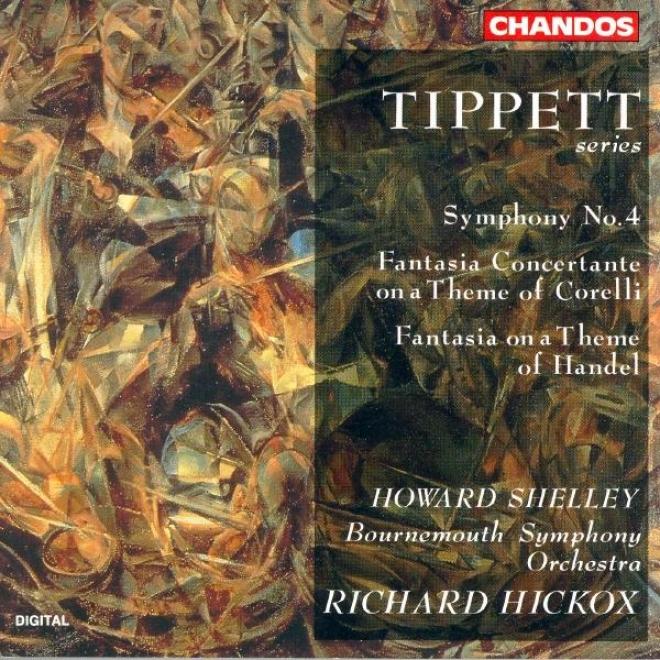 Tippett: Symphony No. 4 / Fantasia Concertante Forward A Theme Of Corelli / Fantasia On A Theme Of Handel