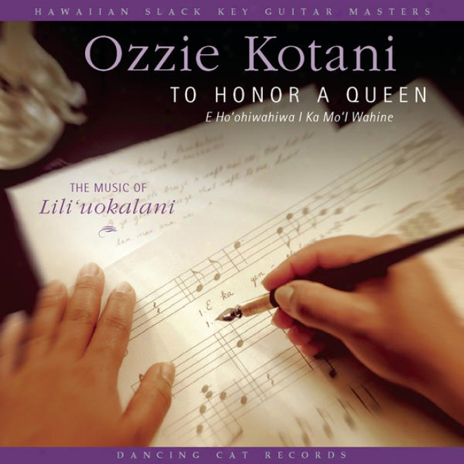 To Honor A Queen (e Ho'ohiwahiwa I Ka Mo'i Wahine): The Music Of Lili'uokalani