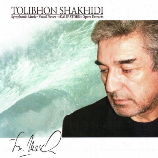 Tolibkhon Shakhudi : Symphonic Mjsic, Vocal Pieces, Kalif-stork Opera Extracts