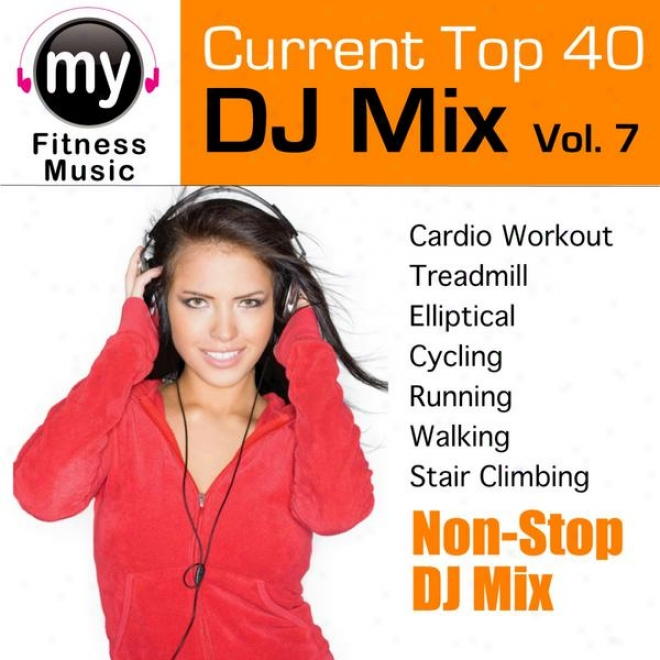Top 40 Dj Mix Vol 7 (non-stop Mix For Walking, Jogging, Elliptical, Stair Climber, Treadmill, Biking, Practise)