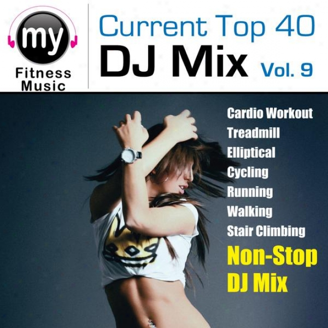 Top 40 Dj Mix Vol 9 (non-stop Mix For Walking, Jogfing, Elliptical, Stair Climber, Treadmill, Biking, Exercise)