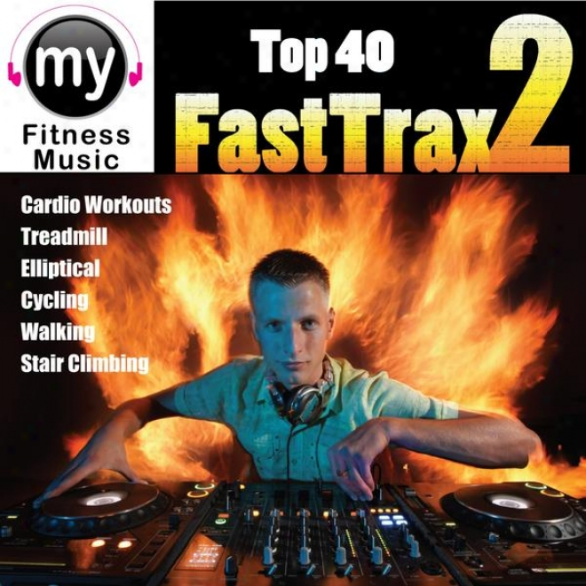 Top 40 Fast Tfax 2 (non-stop Mix For Walking, Jogging, Elliptical, Stair Clmber, Treadmill, Biking, Exercise)