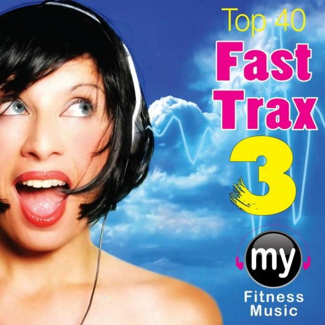 Top 40 Fast Trax Vol 3 (non-stop Mix For Walking, Jogging, Elliptical, Stair Climber, Treadmill, Biking, Practise)