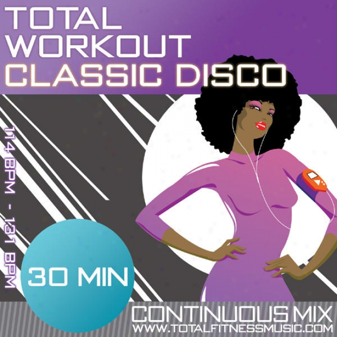 "Total Workout Classic Disco  30 Minute Continuous Fitness Music Mix. 114bpm �"" 131bpm For Jogging, Step, Aerobics, Gym Workout & Ge"