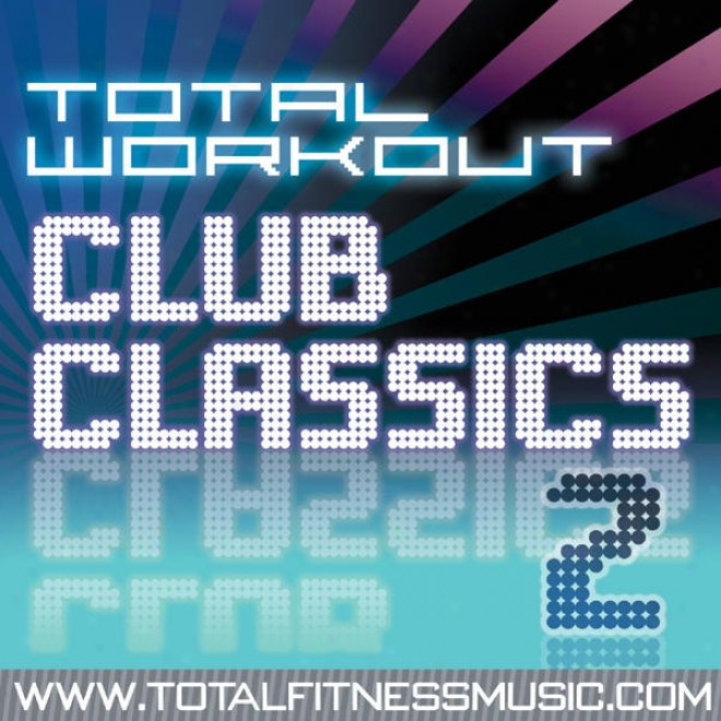 Total Workout Club Classics 2 124bpm - 135bpm For Running, Elliptical Machines, Aerobics, Cycling, Fast Walking, Gym Workout & Gen