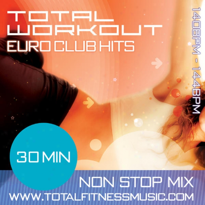 "Total Workout Euro Club Hits 30 Sixtieth part of an hour Non Stop Fitness Music Mix 140 �"" 144bpm For Jogging, Spinning, Step, Bodypump, Aerobics & G"