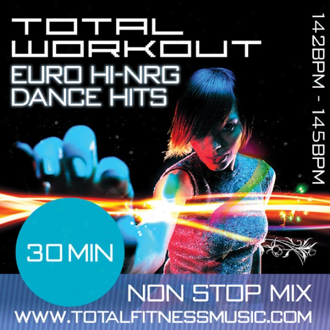 "Total Workout Euro Hi Nrg Hits 30 Minute Non Stop Fitness Music Mix 142 �"" 145 Bpm For Jogging, Spinning, Step, Bodypump, Aerobics"