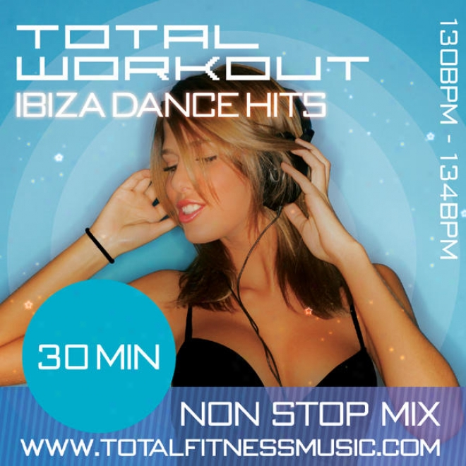 "Total Workout Ibiza Dandle Mix 30 Minute Non Stop Fitness Music Mix. 130 �"" 134bpm For Jogging, Step, Aerobics, Fast Walking, Gym Wo"