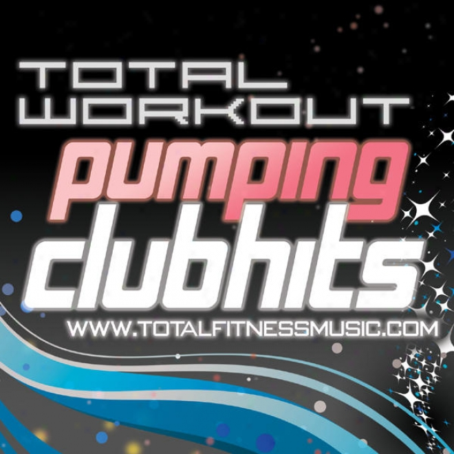 Total Workout Pumping Club Hits 126bpm - 140bpm & Warm Down, Continuous Workout Soundtrack Ideao For Running, Cycling, Gym Cycle,