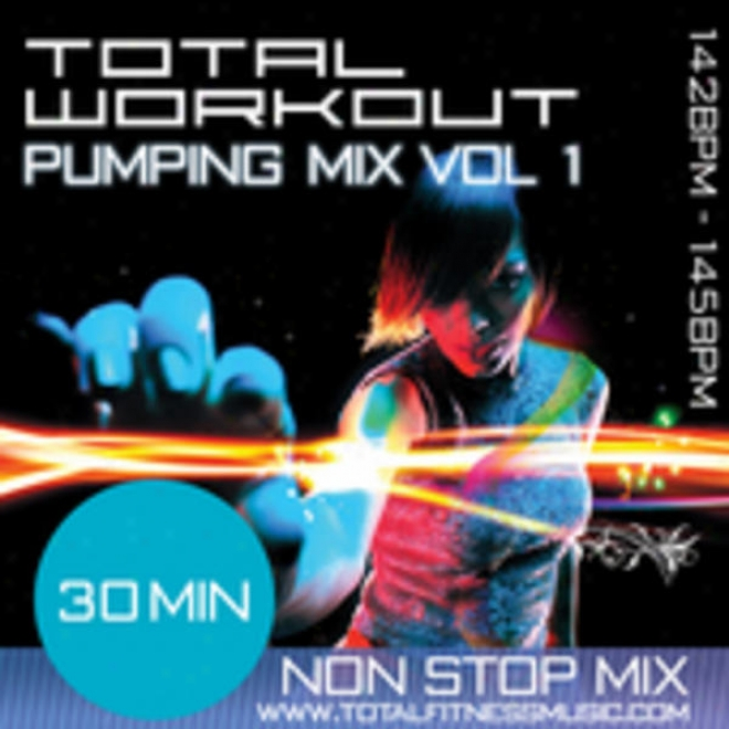 """Total Workout Pumping Mix Vol 1 30 Minute Non Stop Fitness Music Mix 142 �"""" 145 Bpm For J0gging, Spinning, Action, Bodypump, Aerobics"""