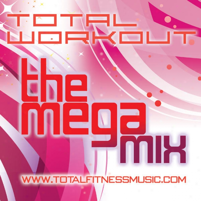 "Total Workout The Mega Mix Continuous Fitness Music Mix. 125bpm �"" 138bpm For Jogging, Aerobics, Step, Dancersise, Spinning, Gym Wo"