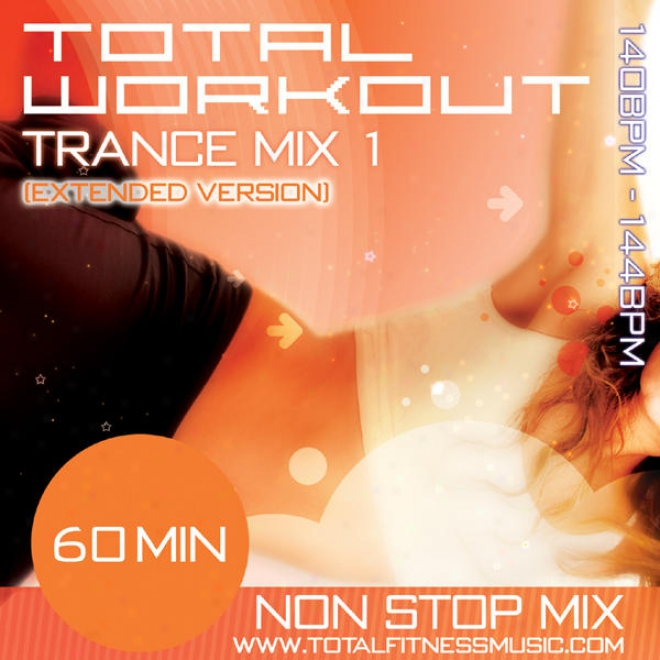 "Total Workout Trance Mix 1 (extended Version) 60 Minute Non Stop Qualification Mhsic Mix 140 �"" 144bpm For Jogging, Spinning, Step, Bodyp"