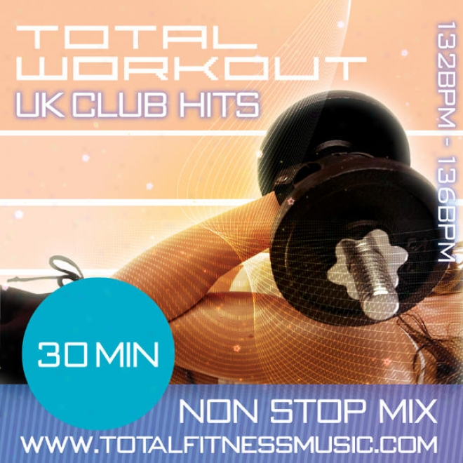 "Total Workout Uk Club Hits 30 Min Non St0p Fitness Music Mix. 132 �"" 136 Bpm For Joggingg, Aerobics, Gym Workout, Dancercise, Bodypu"