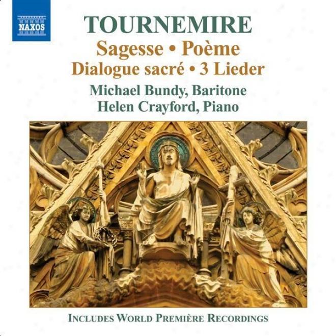 Tournemire, C.: Sagesse / Poeme / Triptyque / 3 Lieder / Solitude / Le Desir Qui Palpite� / Dialogue Sacre (seaton, Bundy, Crayfor
