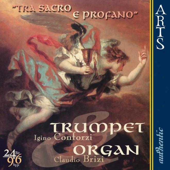 Tra Sacro E Profano: Trumpet & Organ - Unpublished Italian Works Of The 18th Century