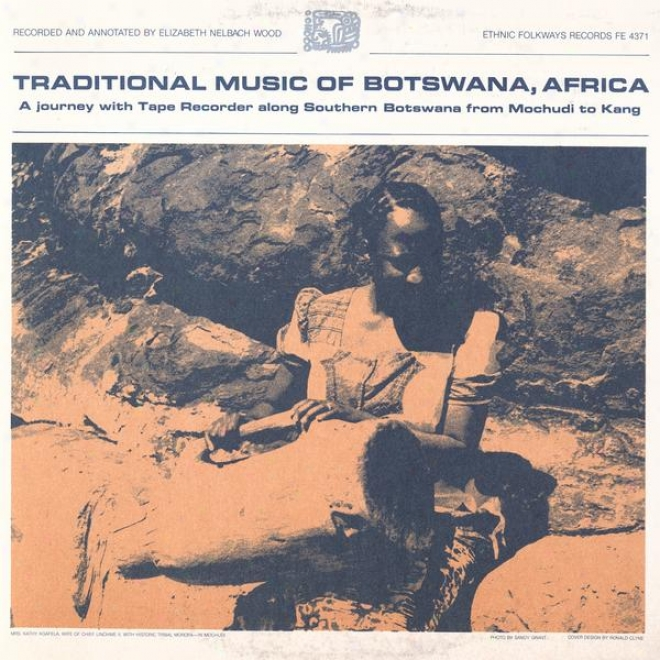 Traditional Melody Of Botswana, Africa: A Journey With Tape Recorded Along Southern Botswana From Mochudi To Kang