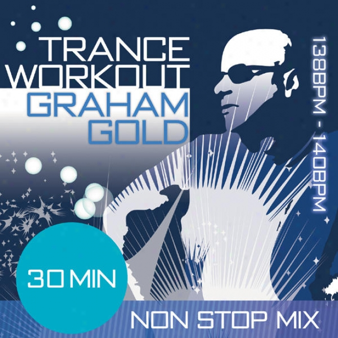 Trance Workout Mixed By Graham Gold 30 Minute Non Stop Fitness Music Mix 138bpm - 140bpm For Jogging, Spinning, Step, Bodypump Ae